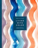 Living with Color: Inspiration and How-Tos to...