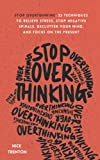 Stop Overthinking: 23 Techniques to Relieve...