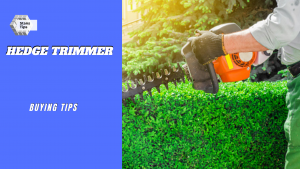 Hedge trimmer buying tips
