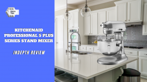 Kitchenaid Professional 5 Plus Series Stand Mixer review