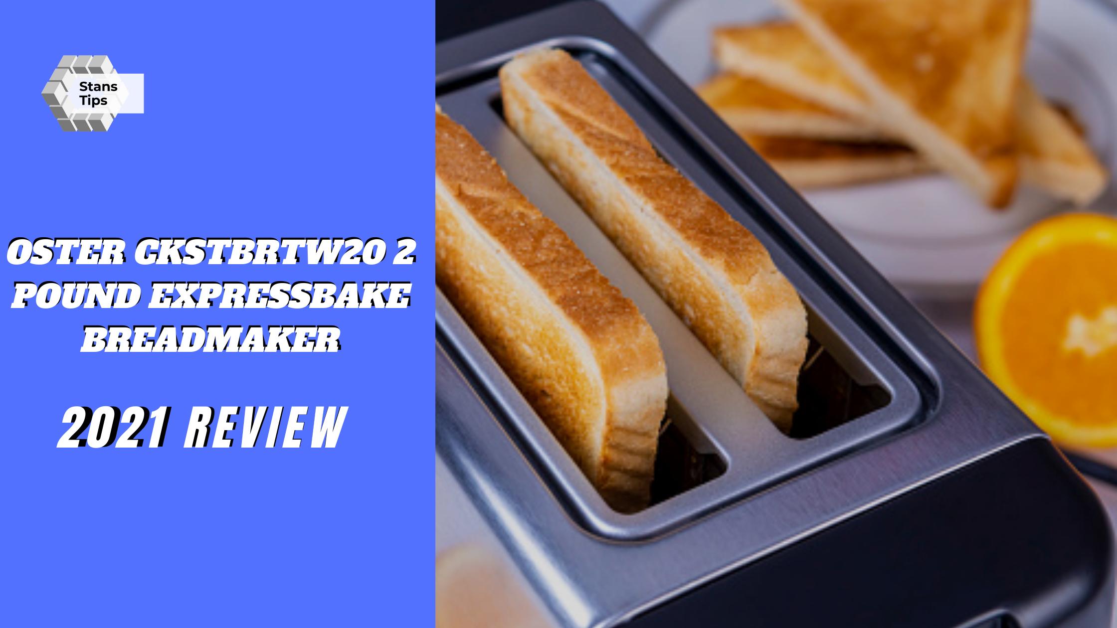 Oster ckstbrtw20 2 pound expressbake breadmaker review 2021