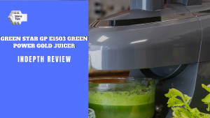 Green star gp e1503 green power gold juicer review