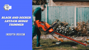 Black And Decker Lht2436 Hedge Trimmer Review