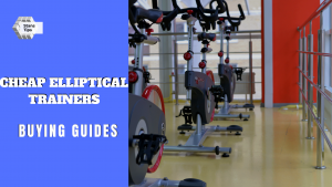 Cheap elliptical trainers buying guides