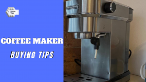 Coffee maker buying tips