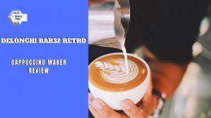 Delonghi Bar32 Retro Cappuccino Maker Review