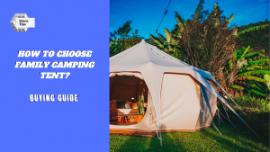 how to choose family camping tent in 2020