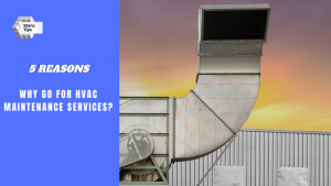 5 Reasons Why Go for HVAC Maintenance Services