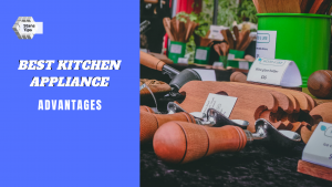 Best Kitchen Appliance advantages