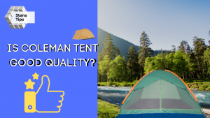 Is Coleman Tent Good Quality