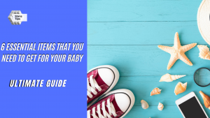 6 Essential items that you need to get for your baby